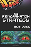 The Reincarnation Strategy, Bob Good, 147012503X