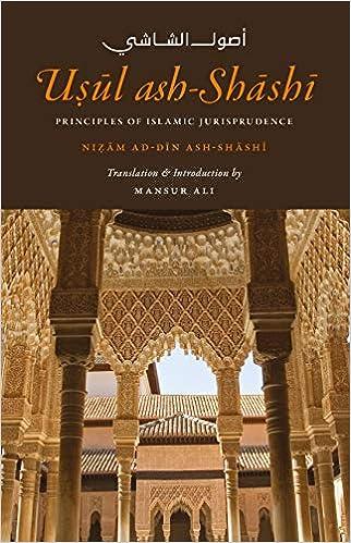 Usul ash-Shashi : Principles of Islamic Jurisprudence: Nizam