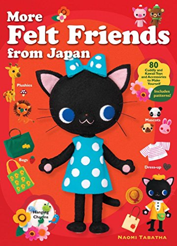 More Felt Friends from Japan: 80 Cuddly and Kawaii Toys and Accessories to Make (Halloween Party Guide)