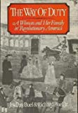 The Way of Duty : A Woman and Her Family in Revolutionary America, Buel, Joy D. and Buel, Richard, Jr., 0393302253