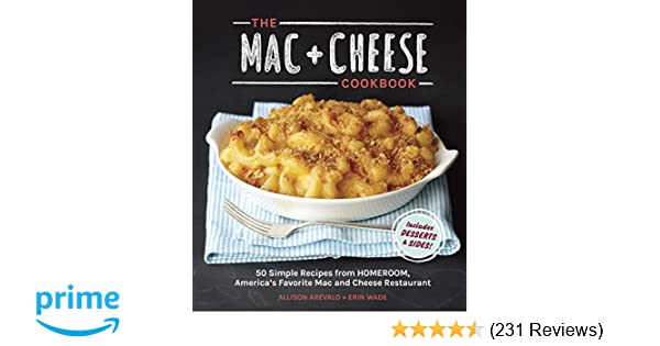 The Mac + Cheese Cookbook: 50 Simple Recipes from Homeroom