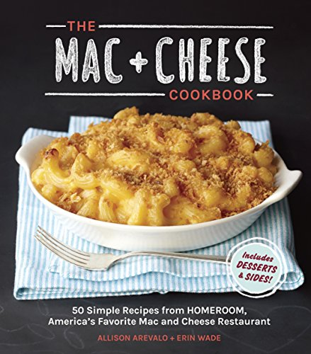 (The Mac + Cheese Cookbook: 50 Simple Recipes from Homeroom, America's Favorite Mac and Cheese)