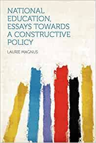 National Education, Essays Towards a Constructive Policy