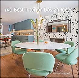 150 Best Interior Design Ideas Zamora Francesc 9780062569127 Amazon Com Books