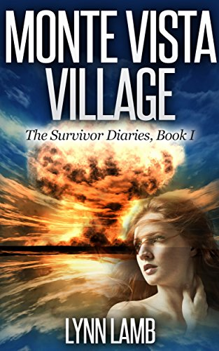 Monte Vista Village: A Post-Apocalyptic, Dystopian Series (The Survivor Diaries Book 1)