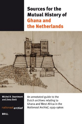 Sources For The Mutual History Of Ghana And The Netherlands: An Annotated Guide To The Dutch Archives Relating To Ghana And West Africa In The Nationaal Archief 1593-1960s