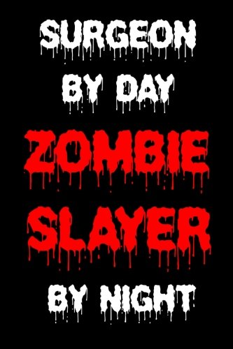 Surgeon By Day Zombie Slayer By Night: Funny