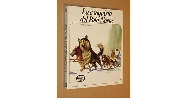 LA CONQUISTA DEL POLO NORTE: Amazon.es: Antonio Ribera: Libros