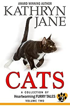 Cats: Volume Two: A Collection of Heartwarming Furry Tales by [Jane, Kathryn]