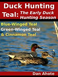 Duck Hunting Teal: The Early Duck Hunting Season (Blue Winged Teal, Green Winged Teal and Cinnamon Teal) (English Edition)