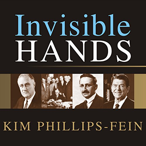 Invisible Hands: The Making of the Conservative Movement from the New Deal to Reagan ()