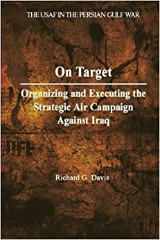 On Target: Organizing and Executing the Strategic Air Campaign Against Iraq