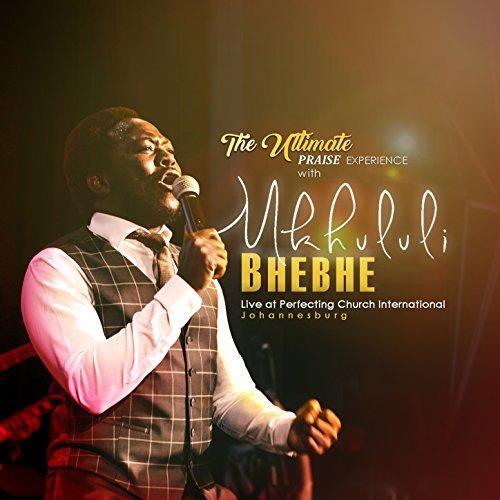 Mkhululi Bhebhe - The Ultimate Praise Experience with Mkhululi Bhebhe (Live) 2018