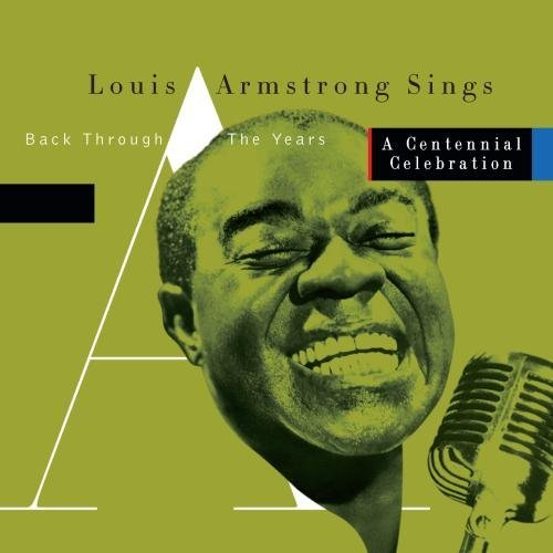 Louis Armstrong - Louis Armstrong Sings Back Through The Years: A Centennial Celebration By Louis Armstrong (2000-03-21) - Zortam Music