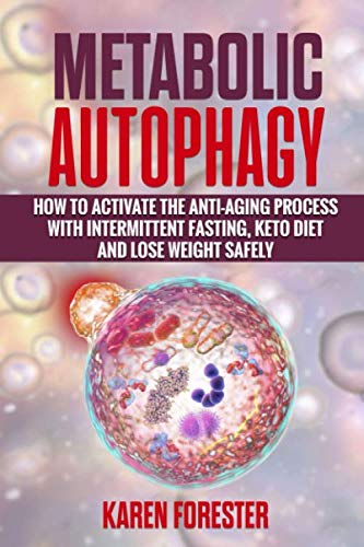 51Ie0ZvThZL - Metabolic Autophagy:: How to Activate the Anti-Aging Process with Intermittent Fasting, Keto Diet and Lose Weight Safely