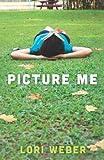Picture Me, Lori Weber, 1459405102