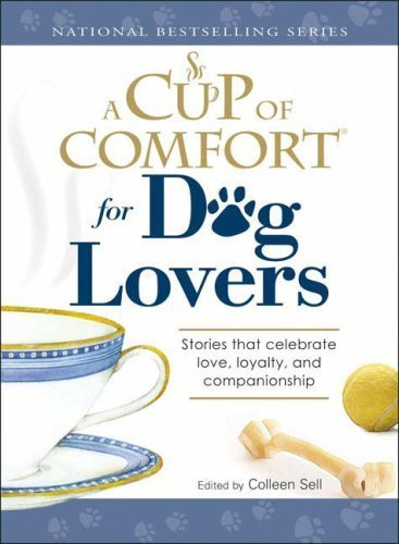 A Cup of Comfort for Dog Lovers: Stories That Celebrate Love, Loyality, and Companionship Paperback – September 1, 2007