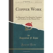 Copper Work: An Illustrated Text Book for Teachers and Students in the Manual Arts (Classic Reprint)