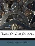 Tales of Old Ocean..., Charles Rathbone Low, 1276297688