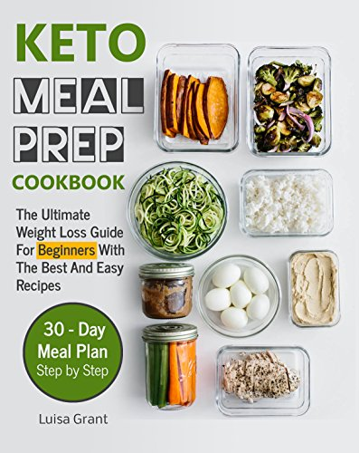 Keto Meal Prep Cookbook: The Ultimate Weight Loss Guide For Beginners With The Best And Easy Recipes by Luisa Grant
