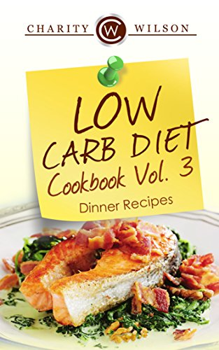 LOW CARB COOKBOOK: Vol.3 Dinner Recipes (Low Carb Recipes) (Low Carb Diet)