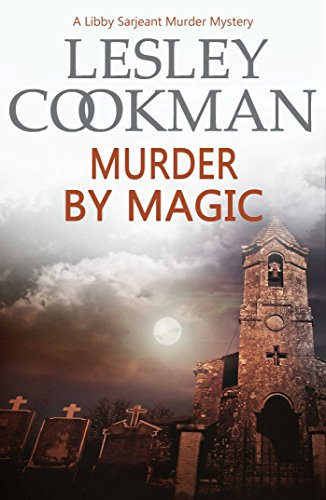 Murder by Magic (Libby Sarjeant Murder Mystery Book 10)
