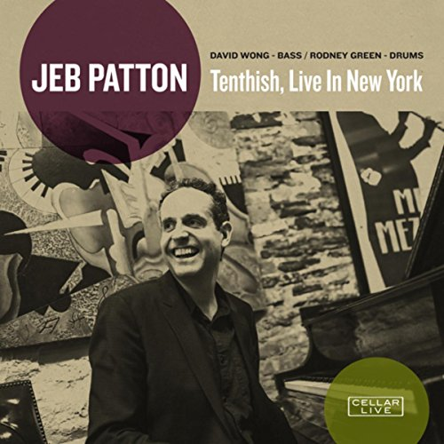 JazzWeek CD Releases | Jeb Patton: Tenthish, Live in New York