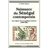 Naissance du Senegal Contemporain. Aux Origines de la Vie Politiq