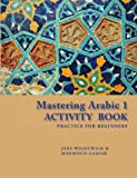 Mastering Arabic 1 Activity Book: Practice for Beginners (Arabic Edition), Jane Wightwick, Mahmoud Gaafar, 0781812690