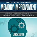 Memory Improvement: 7 Top Tricks & Tips to Increase Your Mental Performance & Focus and Do What Matters Most (Special 2 In 1 Exclusive Edition) Audiobook by Jason Scotts Narrated by Caroline Miller