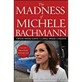 The Madness of Michele Bachmann: A Broad-Minded Survey of a Small-Minded Candidate by Ken Avidor (2011-12-01)