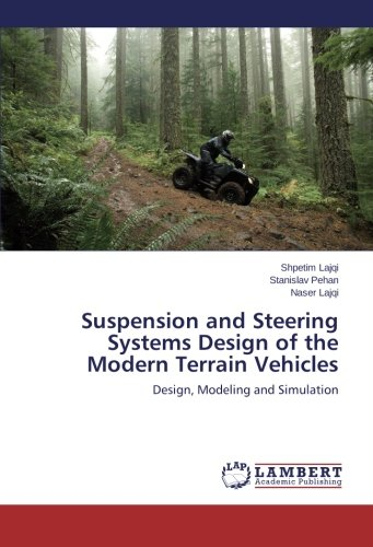 Suspension and Steering Systems Design of the Modern Terrain Vehicles: Design, Modeling and Simulation