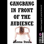 Gangbang in Front of the Audience (The New Adult Gets Sluttier Than Ever): An Extreme Group Sex Erotica Story, Becky's Extreme Orgy, Book 2 | Sheena Stone