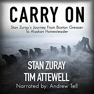 Carry On: Stan Zuray's Journey from Boston Greaser to Alaskan Homesteader Audiobook