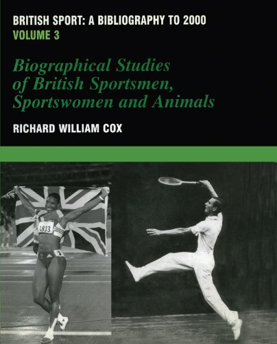 British Sport - a Bibliography to 2000: Volume 3: Biographical Studies of Britsh Sportsmen, Women and Animals: 003 (Sports Reference Library) Pdf