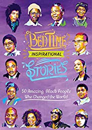 Bedtime Inspirational Stories: 50 Amazing African-Americans Who Changed the World: Black History Book for Kids