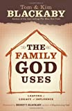 The Family God Uses, Tom Blackaby and Kim Blackaby, 1596692510