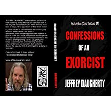 CONFESSIONS OF AN EXORCIST: Thirty Years of Exorcism and an Eye Towards the Future