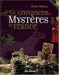 Croyances et Mystères de France par Patrice Milleron