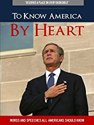 To Know America By Heart (Newly Expanded Edition Includes Speech by Sarah Palin, Author of Going Rogue and America BY Heart))