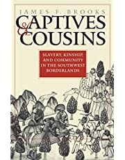Captives and Cousins: Slavery, Kinship, and Community in the Southwest Borderlands
