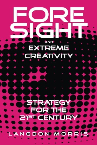 Foresight And Extreme Creativity  Strategy For The 21St Century