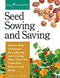 img - for Seed Sowing and Saving: Step-by-Step Techniques for Collecting and Growing More Than 100 Vegetables, Flowers, and Herbs (Storey's Gardening Skills Illustrated) book / textbook / text book