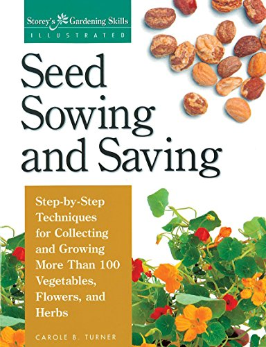 Seed Sowing and Saving: Step-by-Step Techniques for Collecting and Growing More Than 100 Vegetables, Flowers, and Herbs (Storey's Gardening Skills Illustrated)