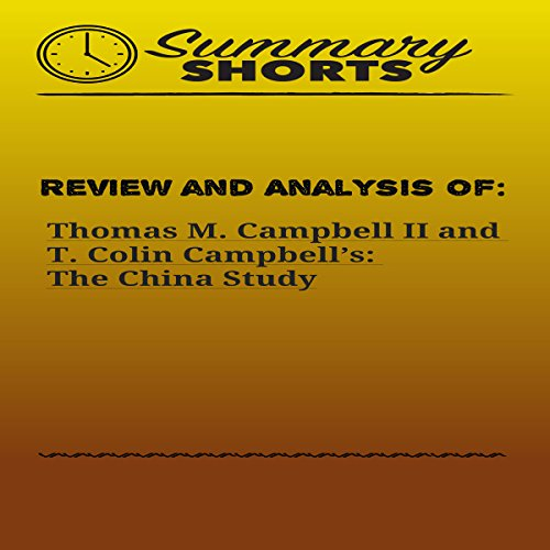 Review and Analysis of Thomas M. Campbell II and T. Colin Campbell's: The China Study