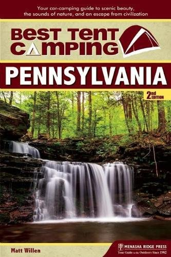 Best Tent Camping: Pennsylvania: Your Car-Camping Guide to Scenic Beauty, the Sounds of Nature, and an Escape from Civilization