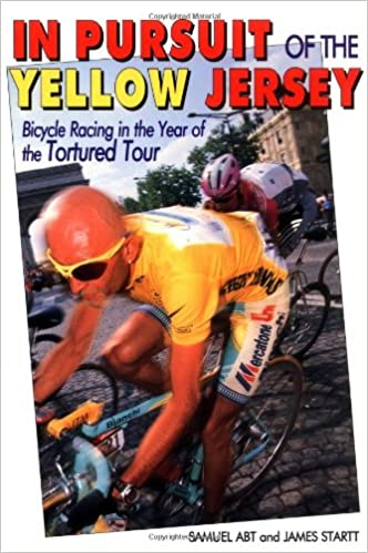 In Pursuit of the Yellow Jersey: Bicycle Racing in the Year of the ...