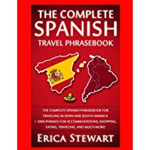 Spanish Phrasebook: The Complete Travel Phrasebook for Traveling to Spain and So: + 1000 Phrases for Accommodations, Shopping, Eating, Traveling, .Madrid, Barcelona, Buenos Aires, Peru.