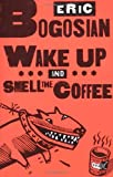 Wake up and Smell the Coffee, Eric Bogosian, 1559362022