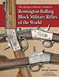 The All New Collector's Guide to Remington Rolling Block Military Rifles of the World, Layman, George, 1931464456